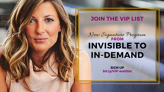 JOIN the VIP List for From Invisible to In-Demand, the new signature small group program for women entrepreneurs who are ready to grow their businesses, attract their first clients, and make financial stability a reality!
