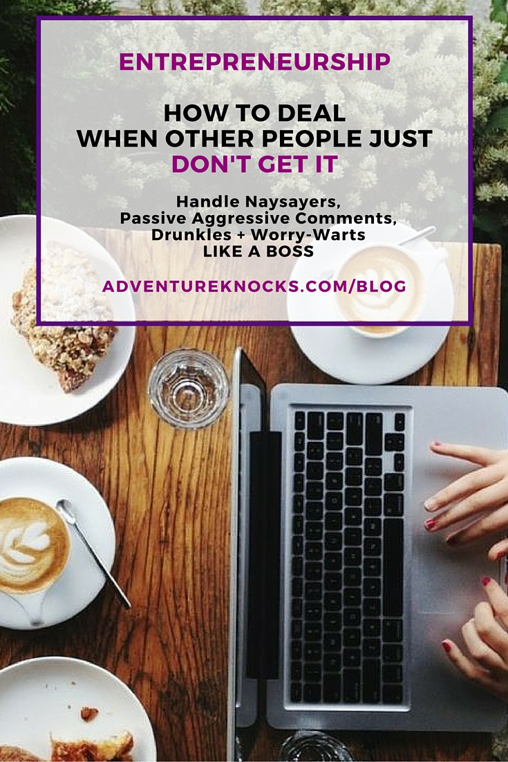 Entrepreneurs: How to deal when other people just don't get it. Handle naysayers and worriers like a boss. On the Adventure Knocks blog by Allison Horner, Business Success Coach for women entrepreneurs