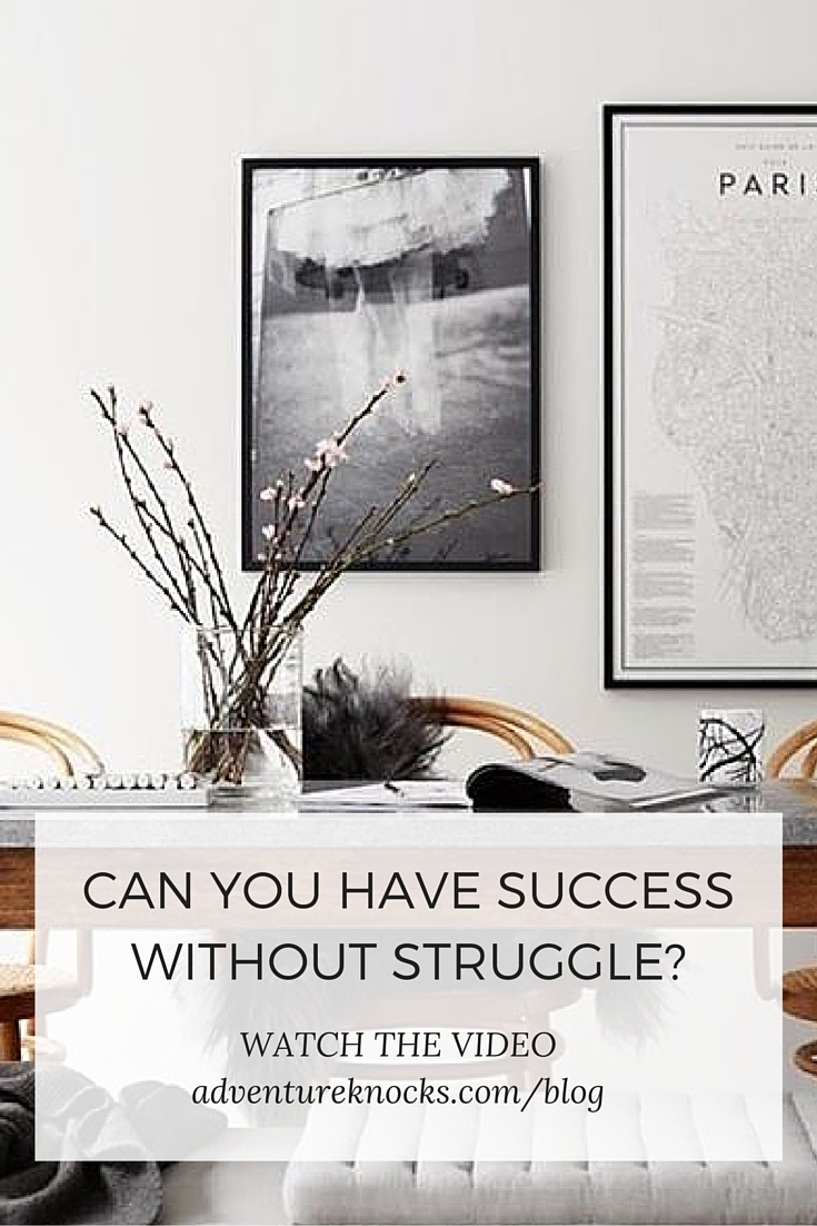 Can you have success + happiness without struggle? WATCH THE VIDEO: adventureknocks.com/blog
