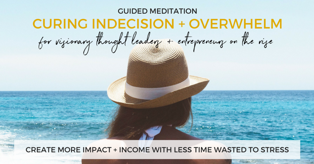 Meditation: Cure Indecision + Overwhelm