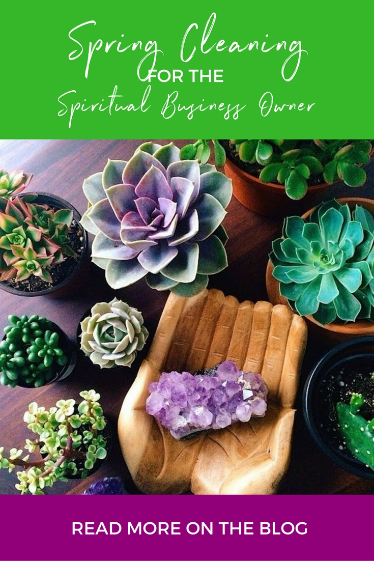 Spring Cleaning for the Spiritual Business Owner - let's go way beyond wiping the floorboards and sage that house!