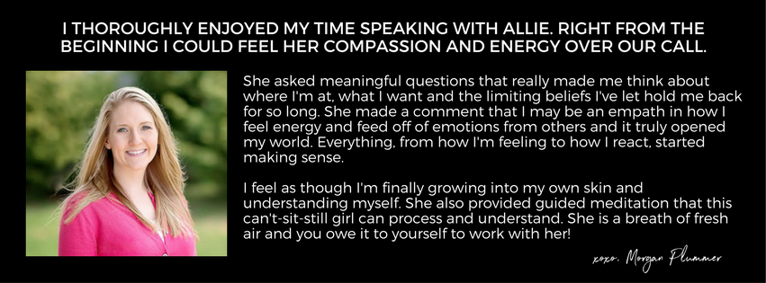 Testimonial For Coaching + Energy Work. Click here to work with Allison!