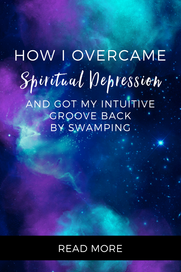 How I Overcame Spiritual Depression And Got My Intuitive Groove Back By Swamping