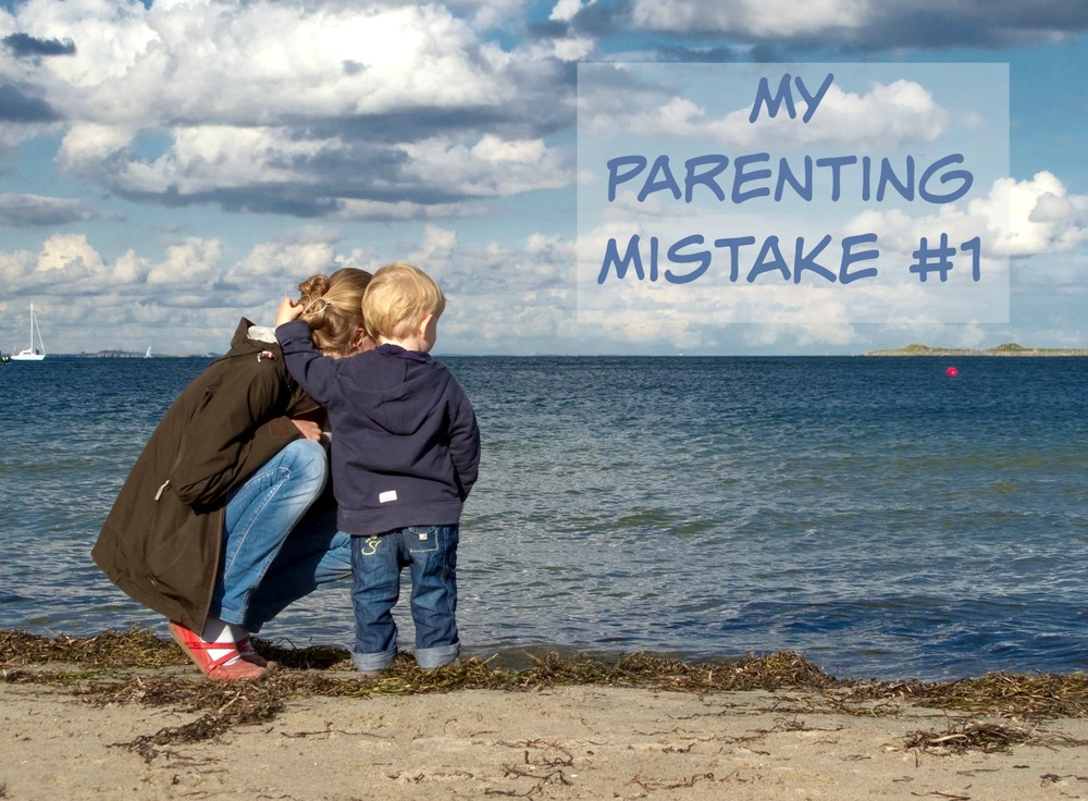MY PARENTING MISTAKE #1