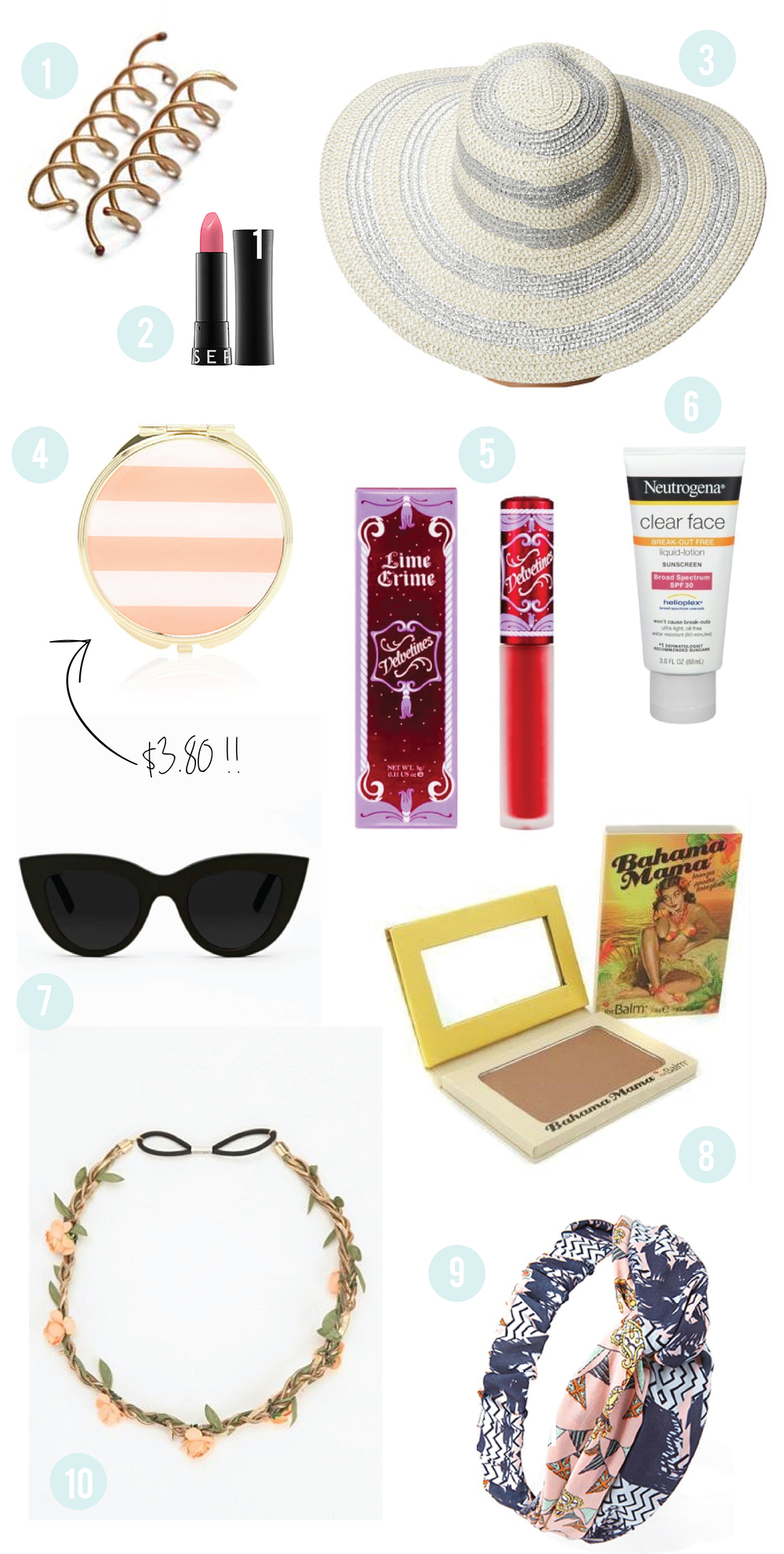 1.  Twist Bobby Pins    2.  Sephora Lipstick in Miss or Madam    3.  Striped Floppy Hat    4.  Compact Mirror    5.  Lime Crime Velvetine in Red Velvet    6.  Neutrogena SPF    7.  Kitty Shades    8.  Bahama Mama Bronzer    9.  Turban Headband    10.  Flower Headpiece
