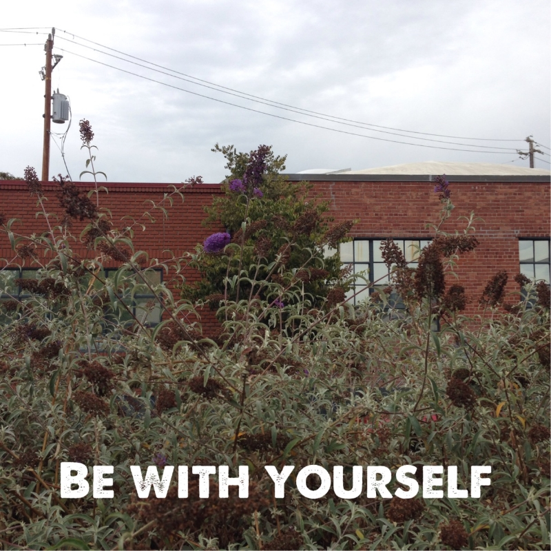 Be with yourself. - superbalancedlife.com
