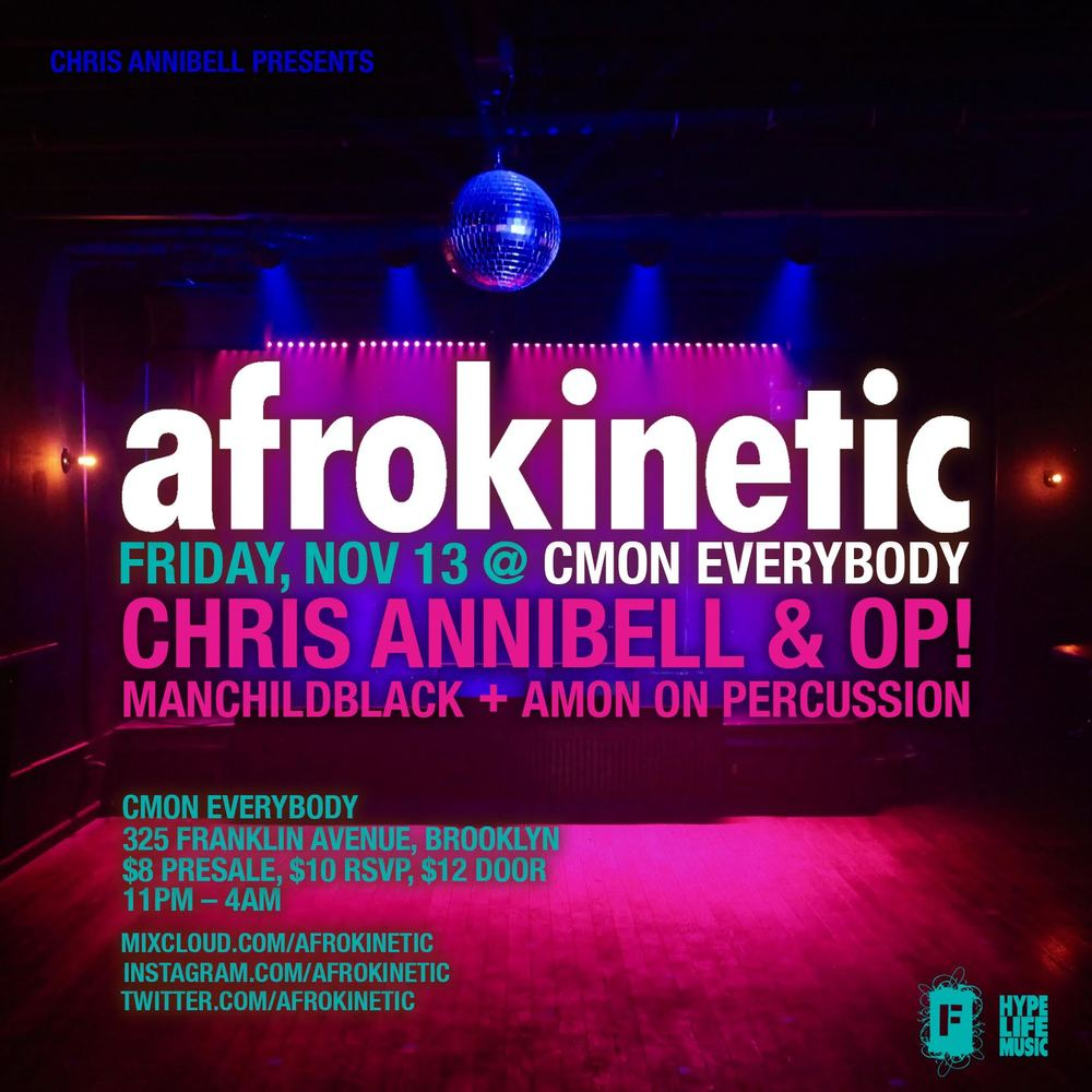 On Friday, November 13, Afrokinetic returns to Brooklyn for a very special, one time event at C'mon Everybody in Bed-Stuy!!! A homecoming of sorts, residents Chris Annibell & OP! call this neighborhood home and are delighted to have the opportunity to share the music they love with the community they call their own.  Rounding out the bill, Afrokinetic percussionist Amon returns to the stage for this special event... plus an opening DJ set by the one and only Manchildblack!!!  11pm–4am, 21+  $8 advance  $10 with RSVP to  http://bit.ly/akReducList  (list closes at 3pm on 11/13) $12 at the door   www.mixcloud.com/afrokinetic   www.twitter.com/afrokinetic   www.instagram.com/afrokineti   Get tickets:  http://ticketf.ly/1Wm5IvR