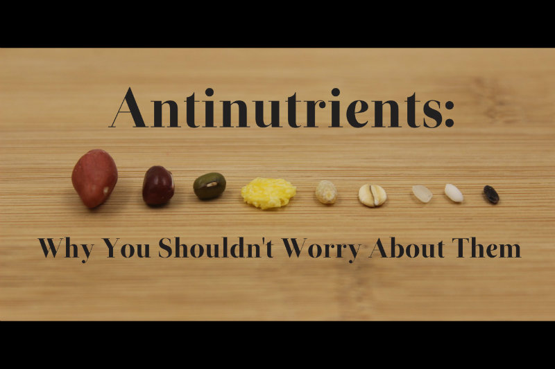 Antinutrients: Why You Shouldn't Worry About Them