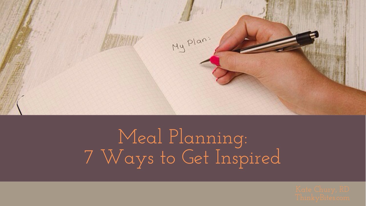 Meal Planning: 7 Ways to Get Inspired