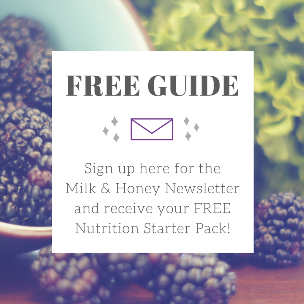 Sign up here for the Milk and Honey Newsletter and recieve ykur FREE Nutrition Starter Pack!.png