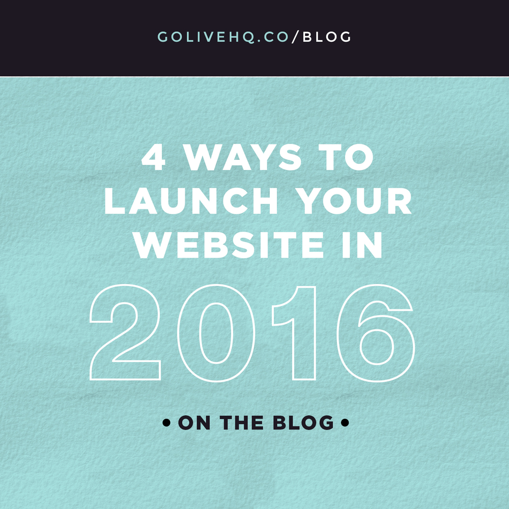 4 ways to launch your website in 2016 article | by: Go Live HQ