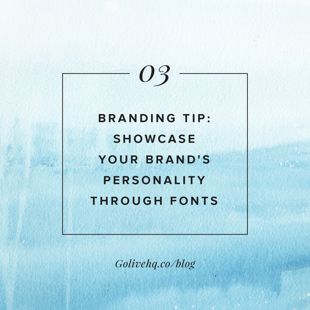 BRANDING TIP: SHOWCASE YOUR BRAND'S PERSONALITY THROUGH FONTS >> golivehq.co