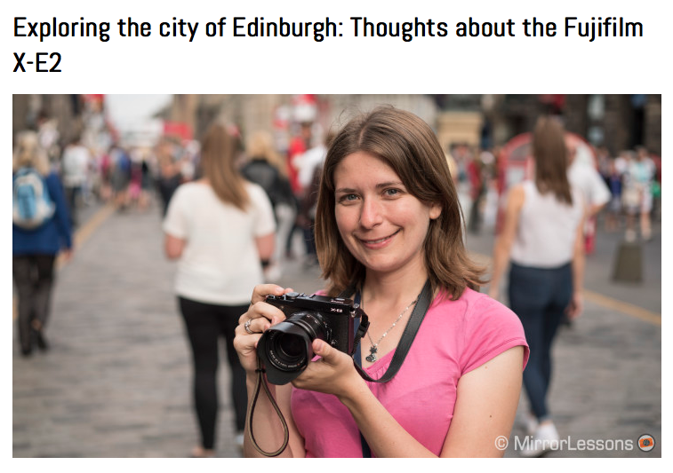 http://www.bestmirrorlesscamerareviews.com/2014/08/18/exploring-the-city-of-edinburgh-thoughts-about-the-fujifilm-x-e2/