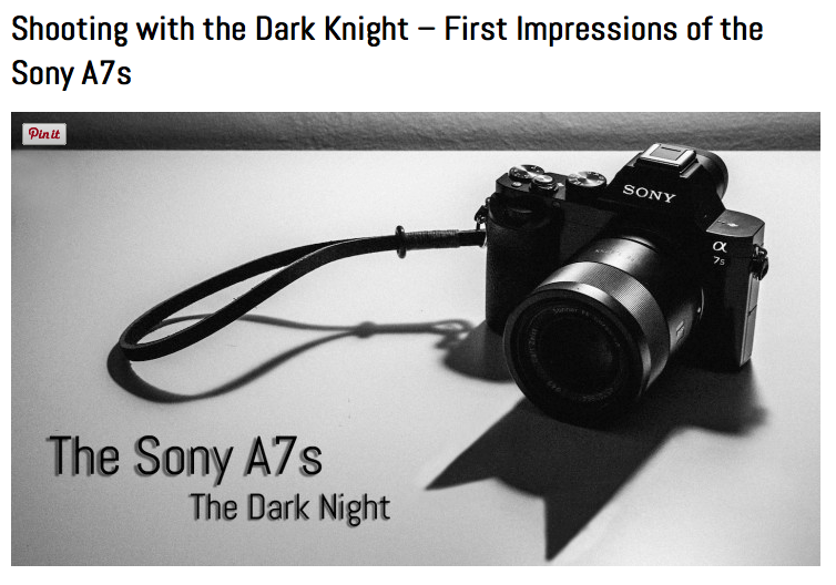 http://www.bestmirrorlesscamerareviews.com/2014/07/14/shooting-with-the-dark-knight-first-impressions-of-the-sony-a7s/