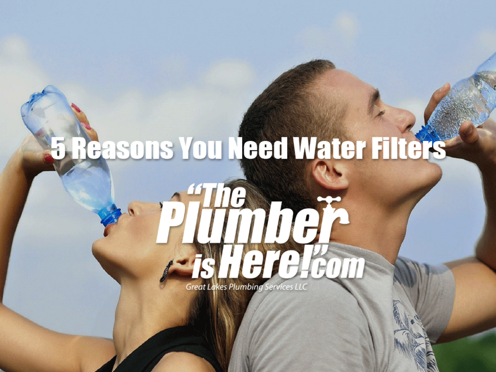 5 Reasons You Need Water Filters | Grandville, MI Plumber | Great Lakes Plumbing Services LLC