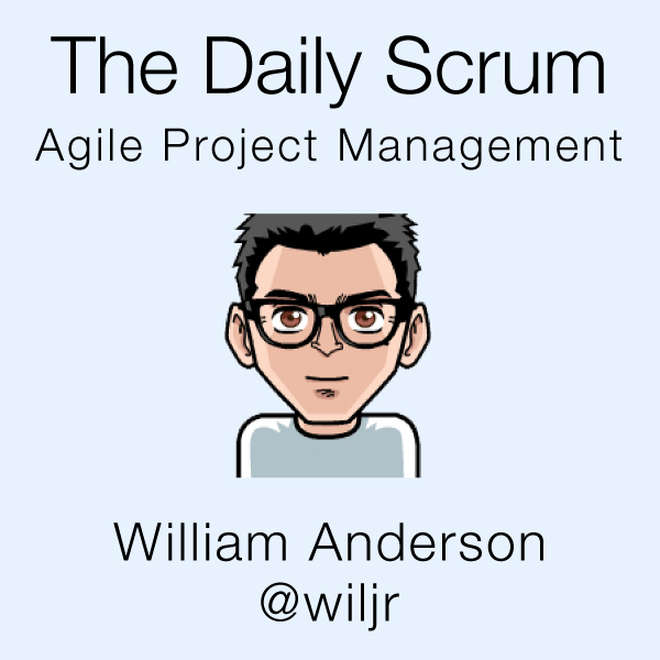 The Daily Scrum, An Agile Project Management Podcast By William Anderson