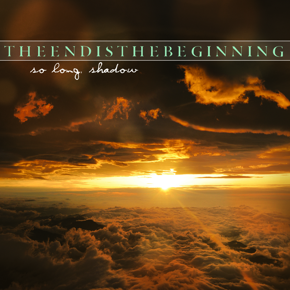 theendisthebeginning - so long, shadow