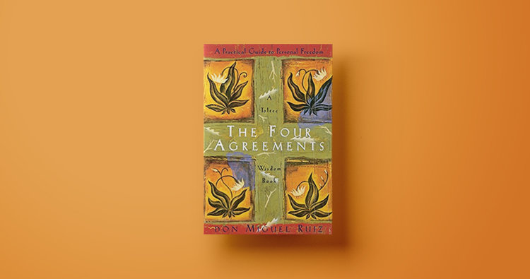 Transform Your Life With The Four Agreements Yours Truly