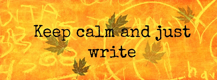 Keep calm and just write.jpg