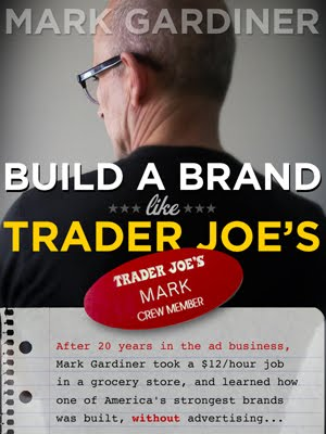 I guess I hadn't completely forgiven the ad business for my disillusions when I wrote Build a Brand Like Trader Joe's, which is a blueprint for building strong brands without advertising.