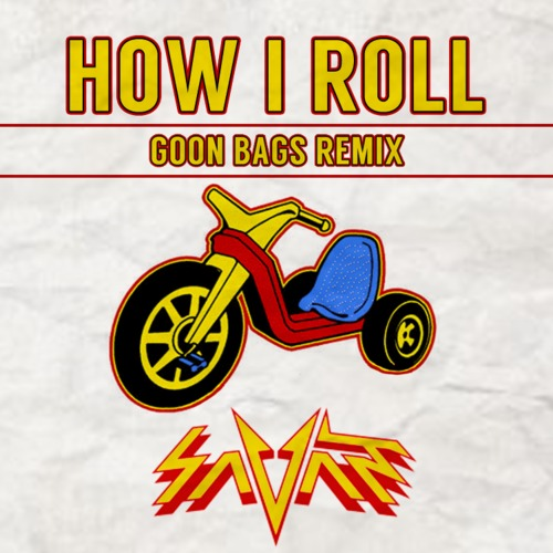 Savant - How I Roll (Goon Bags Remix)