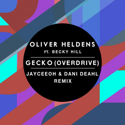 Oliver Heldens Featuing Becky Hill - Gecko (Overdrive) (JayCeeOh & Dani Deahl Remix)