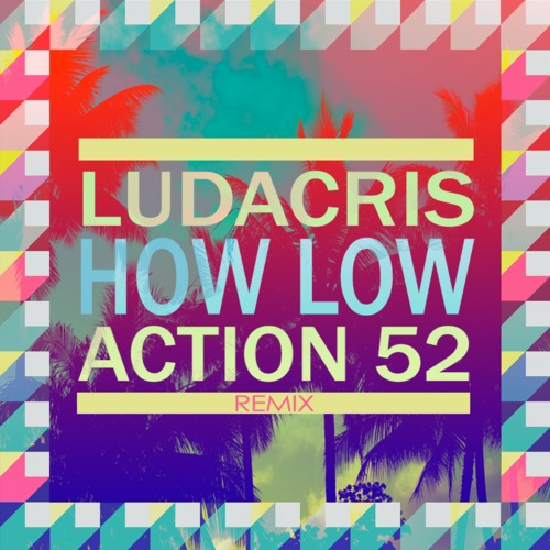 Ludacris - How Low (Action 52 Remix)
