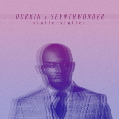 Durkin + SevnthWonder - stutterstutter