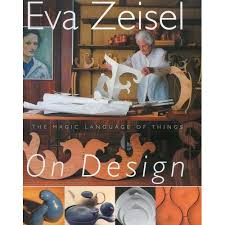 By Eva Zeisel , Recommended by Deb Schwartzkopf