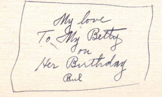 """My love to My Betty on her Birthday- Paul"""