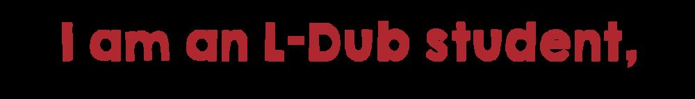 I am an L-Dub student,