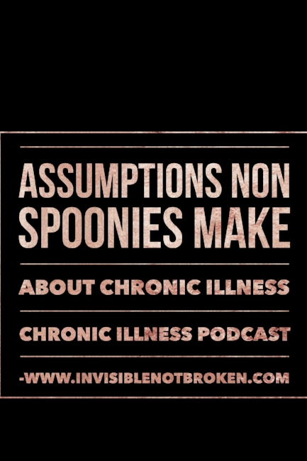 Assumptions Non Spoonies Make About Chronic Illness