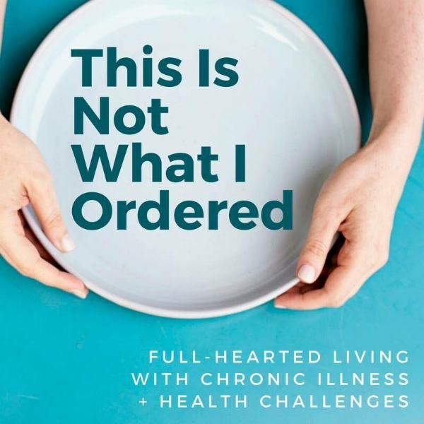 this-is-not-what-i-ordered-lauren-selfridge-chronic-illness-podcast.jpg