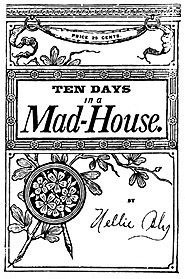 Cover of Mental Health Advocate and Investigative Journalist Nellie Bly Book Ten Days In A Madhouse