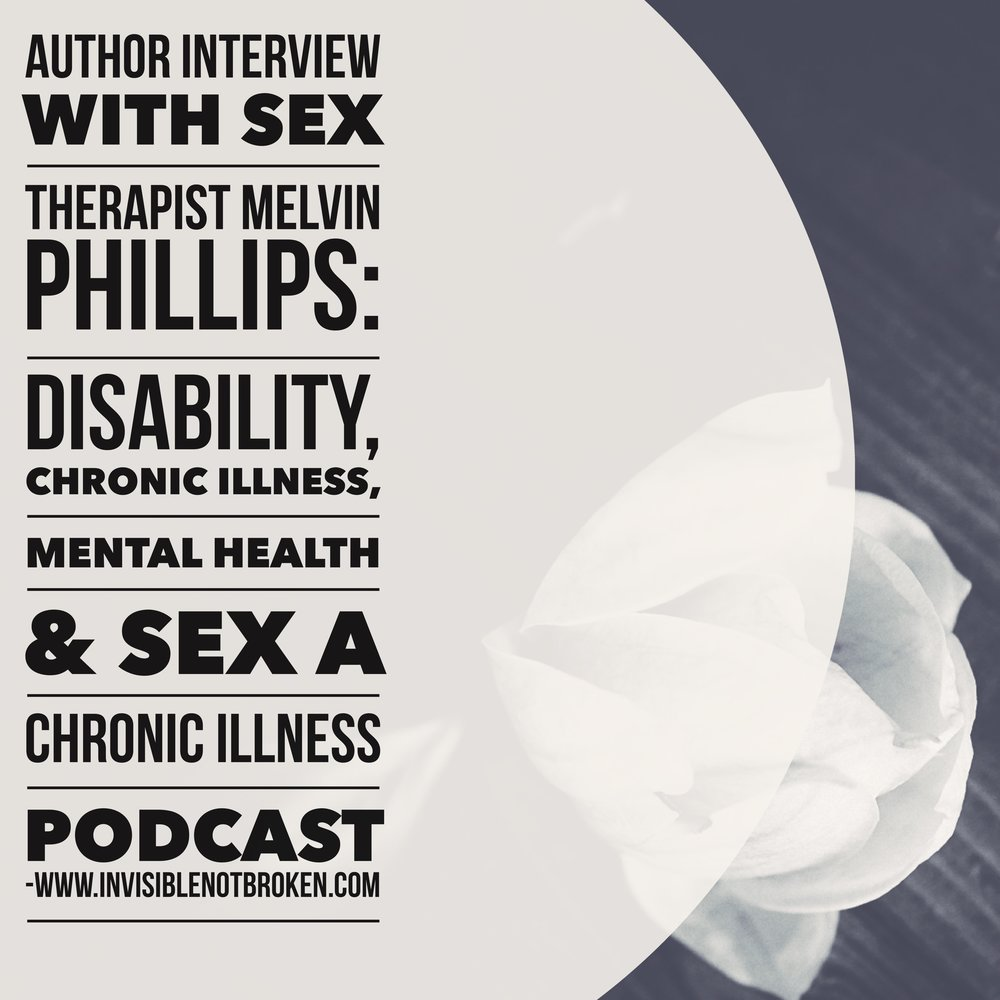 Sex Therapist and Author Interview Melvin Phillips on Sex, Chronic Illness, and Disability