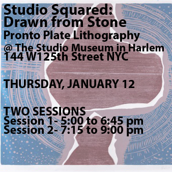 Pronto Plate Lithography at the Studio Museum in Harlem Thursday, January 12, 2017; 5-6:45PM; 6-8PM