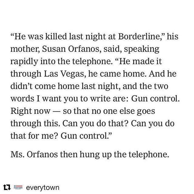 #Repost @everytown with @get_repost ・・・ In 2017, Telemachus Orfanos survived the Las Vegas mass shooting. On Wednesday, he was shot and killed in Thousand Oaks. This was the statement his mother, Susan, gave to the @nytimes. ⠀ ⠀ Let's honor Telemachus Orfanos, Cody Coffman, Justin Meek, Sean Adler, Sgt. Ron Helus, Alaina Housley, Daniel Manrique, Blake Dingman, Noel Sparks,  Kristina Morisette, Jake Dunham, and Mark Meza with action. Ask the new Congress to pass comprehensive background checks legislation in January at the link in our bio. #BreakThePattern
