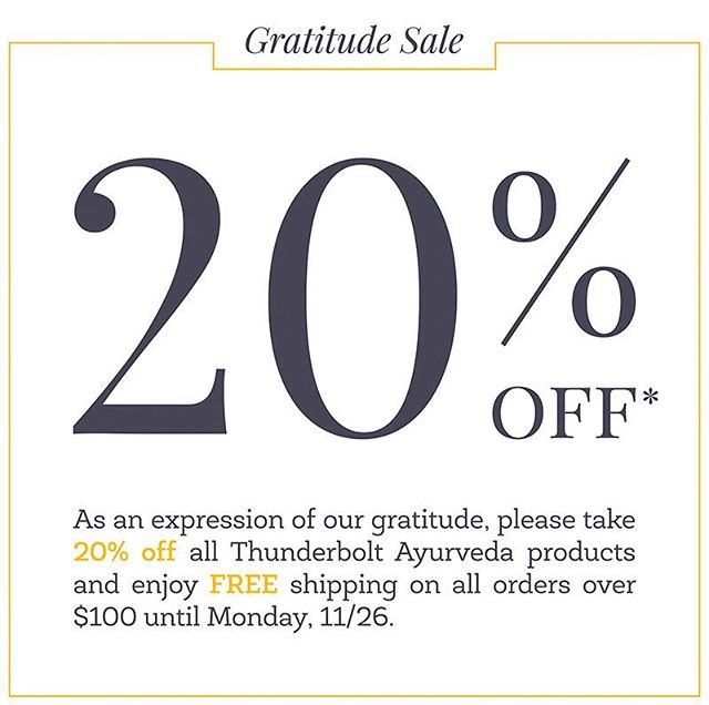 Last day! Use Promo Code GRATITUDE2018 at checkout. Happy Holidays! *20% off excludes Kat Sun, Floracopeia essential oils, and Aromamist diffusers. Sale ends at 11:59 PM PST on Monday, 11/26/18. Namaste!  #thunderboltayurveda #ayurveda #sonoma