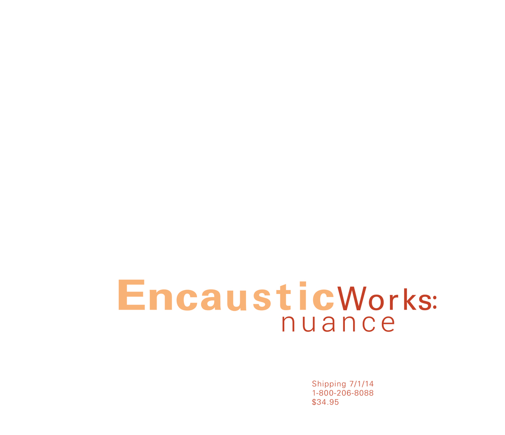 "Encaustic Works: Nuance  is an exhibition in print curated by artist, Michelle Stuart, published by R&F Handmade Paints. This publication features seventeen contemporary artists working with hot wax and measures 10.75"" x 9.25"" with 132 full color pages.     © 2014 by R&F Handmade Paints, Inc. ISBN: 978-0-9856038-1-6"