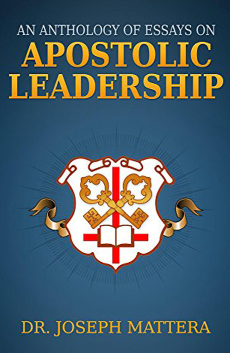 Essays On Apostolic Leadership Joseph Mattera