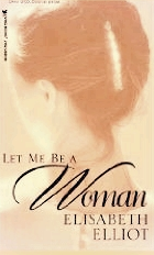Let Me be a woman Elisabeth Elliot Good Medicine Ministries