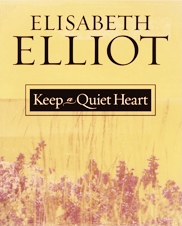 Keep a Quiet Heart Elisabeth Elliot Good Medicine Ministries