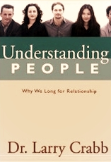 Understanding People Dr. Larry Crabb Good Medicine Ministries