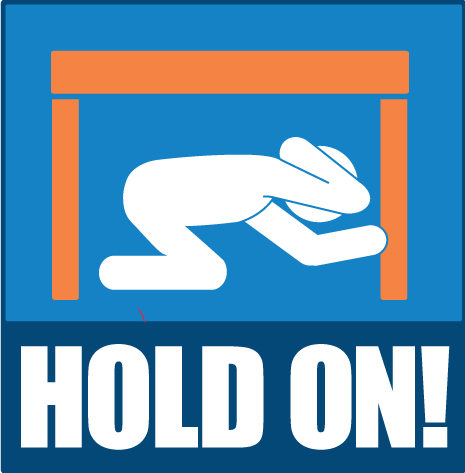 HOLD ON  until shaking stops. Under shelter: hold on to it with one hand; be ready to move with your shelter if it shifts. No shelter: hold on to your head and neck with both arms and hands.