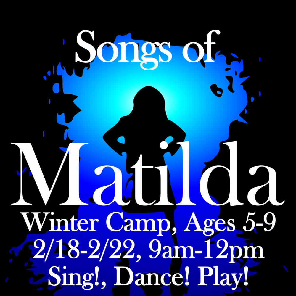 Winter Break Camp - Explore the magical world of Matilda, the Musical in this fun filled mini camp. You'll sing, dance, make art, and have a mini performance at the end of the week! Monday-Friday, 2/18-2/22, 9am to 12pm, ages 5-9.