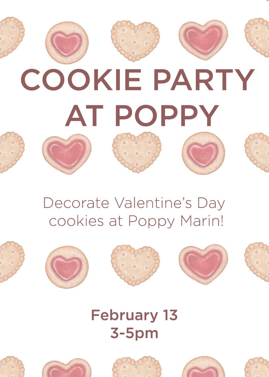 COOKIE PARTYat Poppy Marin - FEBRUARY 13, 3-5pmMeet us at the Mart for a cookie decorating party at Poppy! February 13, 3-5pm...just in time for Valentine's Day!