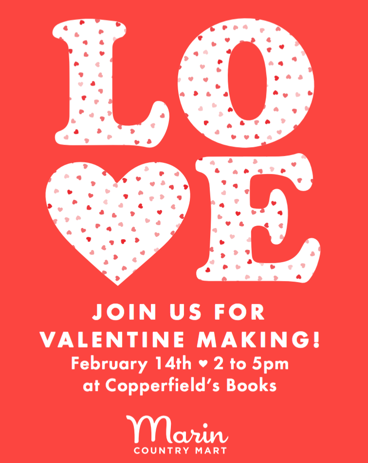 VALENTINE MAKINGat Copperfield's Books - FEBRUARY 14, 2-5pmMeet us at the Mart for a special day of love & light - Valentine making for kids, and a beautiful Valentine station for older kids & adults featuring fresh pressed flowers.