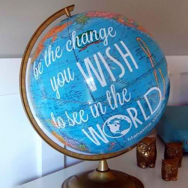Be-the-Change-You-Wish-to-See-in-the-World.jpg