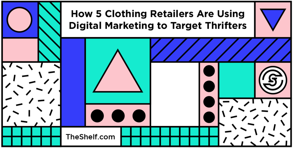 40ab584851f8 How 5 Clothing Retailers Are Using Digital Marketing to Target ...