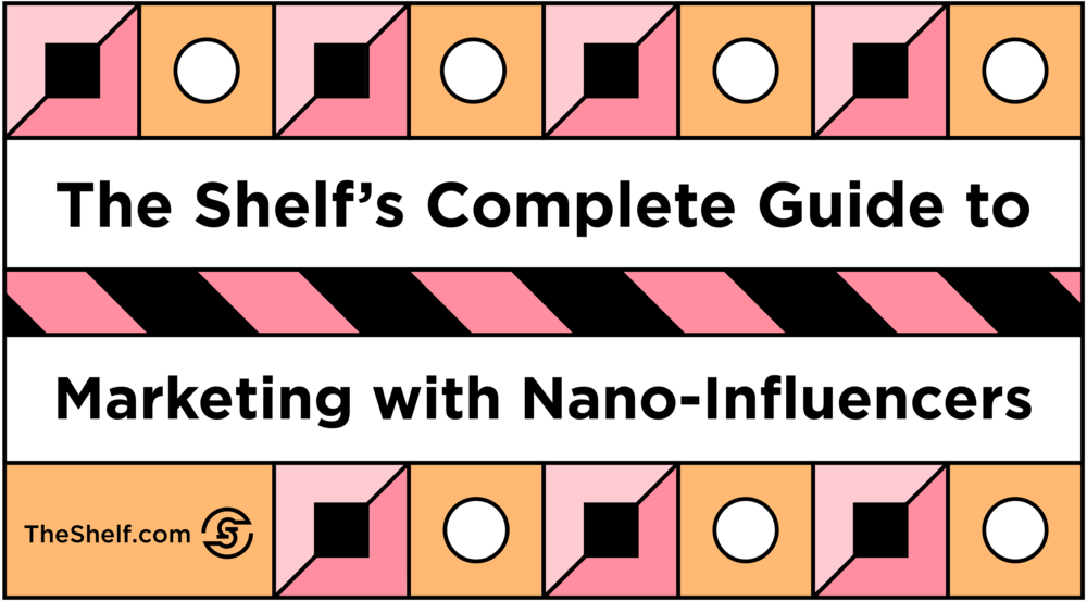 #51 Mar 19th - The Shelf's Complete Guide to Marketing with Nano-Influencers_9.png